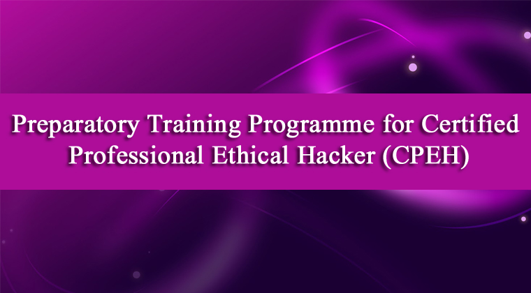Preparatory Training Programme for Certified Professional Ethical Hacker (CPEH)